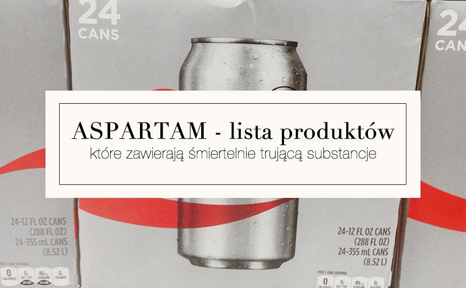 Lista KONKRETNYCH produktów, ze ZDJĘCIAMI, które zawierają śmiertelnie trujący aspartam, a ludzie je spożywają - produkty zawierające aspartam