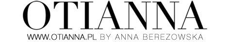 OTIANNA.pl Anna Berezowska | Blog o modzie | o paznokciach | lifestylowy | o życiu | poradnik | motywacja